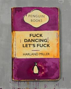 York native Harland Miller uses his type skills to make some pretty cheeky parodies of Penguin classics. Found in categories like Bad Weather Paintings, Introspective Stuff, and The Macho Shit, Miller brilliantly merges the fields of paint and type.