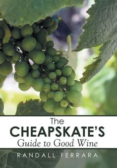 The Cheapsakes's Guide to Good Wine