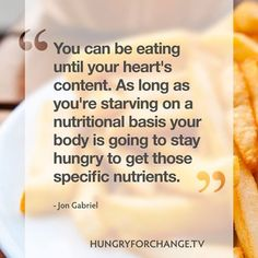 When you are depriving your body of essential nutrients, your natural instinct will have you continuing to want more food!   Find out why in Hungry For Change www.hungryforchange.tv