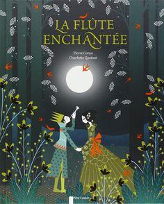 La flûte enchantée - Pierre Coran, Charlotte Gastaut. Jolie adaptation du célèbre opéra de Mozart