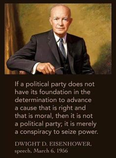 Did President Eisenhower say a political party without a moral cause is merely a conspiracy to seize power? Wise Quotes, Quotable Quotes, Great Quotes, Inspirational Quotes, Famous Quotes, Rocky Quotes, Wisdom Sayings, Motivational, Amazing Quotes