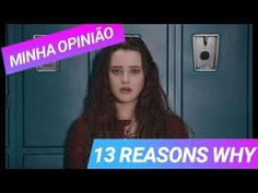 MINHA OPINIÃO 13 REASONS WHY - YouTube