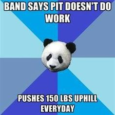 Pit Problems I cannot stress this enough. Yep. Uh huh. Yeah, you complain about walking upright with your flute, while we push heavy objects through not-grass-but-thick-clovers.