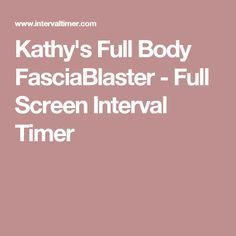 Kathy's Full Body FasciaBlaster - Full Screen Interval Timer Fascia Stretching, Fascia Blasting, Ashley Black, Home Remedies, Full Body, Health And Beauty, Exercise, Workout, Beauty Tips