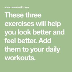 These three exercises will help you look better and feel better. Add them to your daily workouts.