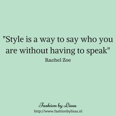 Style is a way to say who you are without having toe speak - Rachel Zoe