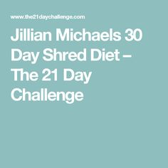 Jillian Michaels 30 Day Shred Diet – The 21 Day Challenge