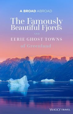 The famously beautiful fjords and eerie ghost towns of Greenland.