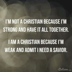 I am weak and can doing nothing without God.