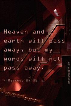Matthew 24:35 ~ God's words will not pass away