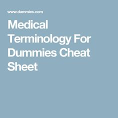 Medical Terminology For Dummies Cheat Sheet                                                                                                                                                                                 More