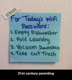 Parenting tip: make chores fun.turn up the music and dance laugh when doing chores and reward them with the wifi password! Wifi Password, Computer Password, Parenting 101, Foster Parenting, Funny Parenting, Parenting Styles, Parenting Quotes, Parenting Classes, Parenting Humor Teenagers