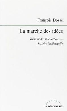 Amazon.fr - La marche des idées : Histoire des intellectuels - Histoire intellectuelle - François Dosse - Livres