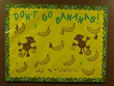 Bulletin board for RAs.  The bananas are filled with college statistics that are a wake up call for incoming students.  Don't monkey around is another good title.
