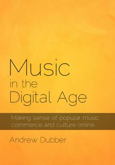 Rec read! Music in the Digital Age:  Making sense of the commerce & culture of popular music.by Andrew Dubber
