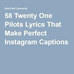58 Twenty One Pilots Lyrics That Make Perfect Instagram Captions