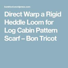 Direct Warp a Rigid Heddle Loom for Log Cabin Pattern Scarf – Bon Tricot