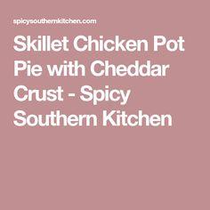 Skillet Chicken Pot Pie with Cheddar Crust - Spicy Southern Kitchen