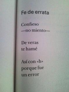 """""""Fe de errata: Confieso -no miento- De veras te hamé Así con H porque fue un error"""""""