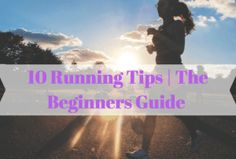 10 Running Tips | The Complete Beginners Guide - The Trip to Fit