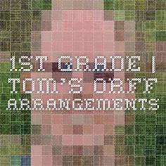 1st Grade | Tom's Orff Arrangements ALSO HAS arrangements grades for Gr.2-5!