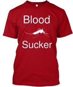 Blood Sucker http://teespring.com/blood-sucker ~~~ Hahah I really need to get this shirt!