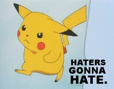 HATERS GONNA HATE Pokemon, Pikachu, Have Fun, Hate, My Favorite Things, Fictional Characters, Fitness, Inspiration, Style
