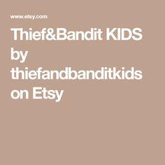 Thief&Bandit KIDS by thiefandbanditkids on Etsy