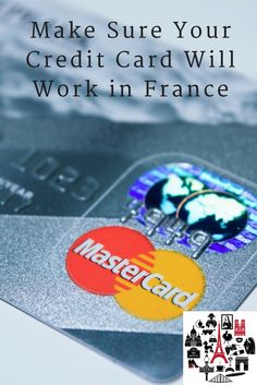 A few things you should check to make sure your credit card will work in France.