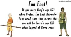 If you were twelve when ATLA first came out, then nine year later, you're going to be twenty-one when LOK ends. Which means that you were the same age as Aang when ATLA started and the same age as Korra when LOK finished. (Two years off darn it. Korra Avatar, Team Avatar, Avatar Facts, Atla Memes, Avatar World, Avatar Series, Avatar The Last Airbender Art, Fire Nation, Zuko
