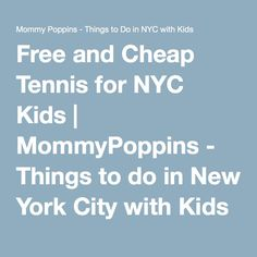 Free and Cheap Tennis for NYC Kids | MommyPoppins - Things to do in New York City with Kids