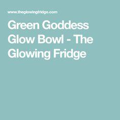 Green Goddess Glow Bowl - The Glowing Fridge