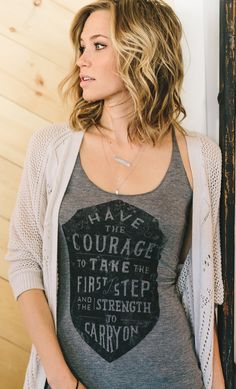 """Have the courage to take the first step and the strength to carry on."" 