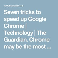 Seven tricks to speed up Google Chrome | Technology | The Guardian. Chrome may be the most popular web browser but it can be a beast. Here are 7 tips to help stop it bringing your PC or Mac to a crawl.  7 tips för att snabba upp Google Chrome, Så här får du bättre fart på din webbläsare.