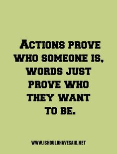 Actions prove who someone really is words mean nothing Weak Men Quotes, Words Hurt Quotes, Work Quotes, True Quotes, Great Quotes, Wise Words, Quotes To Live By, Words Mean Nothing, Attraction Quotes