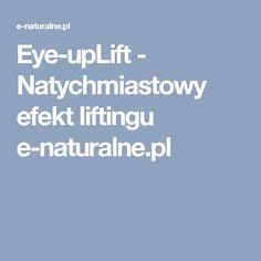 Eye-upLift - Natychmiastowy efekt liftingu e-naturalne.pl