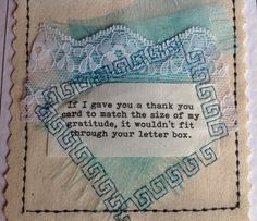 This beautiful Thank You card has been created by a embroidering a quotation over lace and frayed organza and then sewn onto the canvas backing. This card would be a very special way to say thank you. I can print your words at the top of the card to make it even more unique to the person you are sending it to. Each card is individually handmade by me in my studio so small variations from the one in the photo make it uniquely special. By choosing this unique, handcrafted artwork, you are…