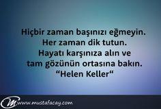 """Hiçbir zaman başınızı eğmeyin. Her zaman dik tutun. Hayatı karşınıza alın ve tam gözünün ortasına bakın. """"Helen Keller"""" #HelenKeller #mustafacay #şiir #kitap #yazar #şiirsokakta #kitapyurdu #kitapkurdu #hayat #yaşam"""