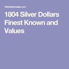 1804 Silver Dollars Finest Known and Values