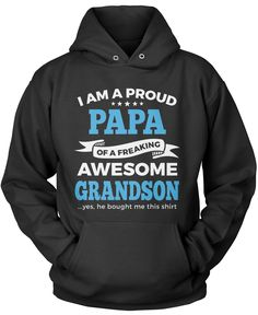 I am a proud papa of a freaking awesome grandson... yes, he bought me this shirt! The perfect t-shirt for an equally freaking awesome papa! Order yours today. Premium & Long Sleeve T-Shirts Made from