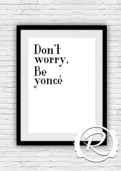 Quote Wall Art Print , Don't Worry, Be yonce, Inspirational Quote, Typographic Wall Art Printable, INSTANT DOWNLOAD on Etsy, $5.74