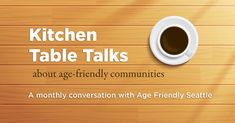 Age Friendly Seattle Launches Kitchen Table Talks - AgeWise King CountyAgeWise King County (AgeWise King County, June 2018)