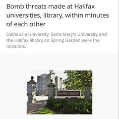 From @metronewsca / Philip Croucher  Published on Sep 25. . Halifax police are investigating five bomb threats all within an hour of each other including at two universities and the airport. Halifax Regional Police say at 2 a.m. Sunday they responded to Dalhousie University after a bomb threat was made about the school to the force from anonymous person using an automated phone message. As police were at Dalhousie a second bomb threat was reported at Saint Marys University after the school…