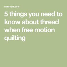 5 things you need to know about thread when free motion quilting