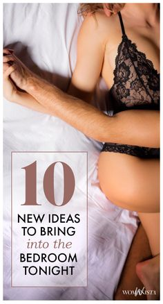 10 new ideas to bring into the bedroom and spice things up. Womanista.com