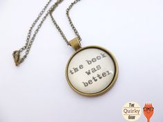 The book was better literary nerd - Geeky - Bezel Pendant Necklace Jewelry - Bronze - Chain - Geekery - gift for her gift for him
