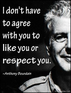 EmilysQuotes.Com - agree, like, respect, relationship, intelligent, Anthony Bourdain
