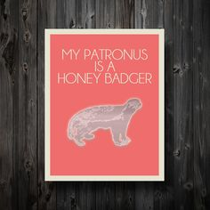 My Patronus Is A Honey Badger 11 x 14 Poster by EntropyTradingCo, $13.99