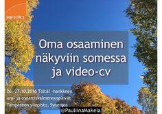 @PauliinaMakela 26.-27.10.2016 Oma osaaminen näkyviin somessa ja video-cv Töita! -hanke, ura- ja osaamisvalmennuspäivät Tampereen yliopisto Synergos