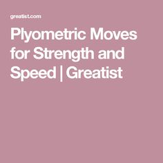 Plyometric Moves for Strength and Speed | Greatist
